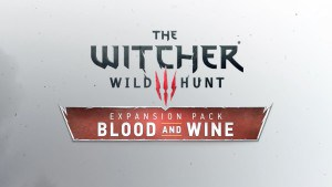 The Witcher 3: Wild Hunt final expansion, Blood and Wine, is almost here